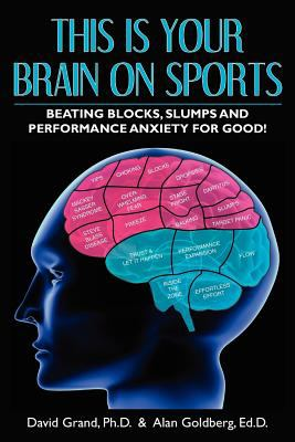 This Is Your Brain on Sports: Beating Blocks, Slumps and Performance Anxiety for Good! 9781608448647