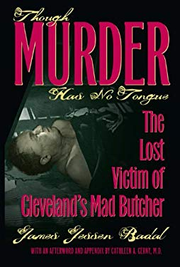 Though Murder Has No Tongue: The Lost Victim of Cleveland's Mad Butcher 9781606350621