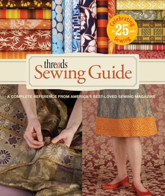 Threads Sewing Guide: A Complete Reference from Americas Best-Loved Sewing Magazine 9781600851445