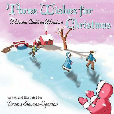 Three Wishes for Christmas: A Stevens Children Adventure 9781604417807