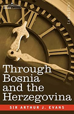 Through Bosnia and the Herzegovina on Foot During the Insurrection, August and September 1875 with an Historical Review of Bosnia and a Glimpse at the 9781602062702