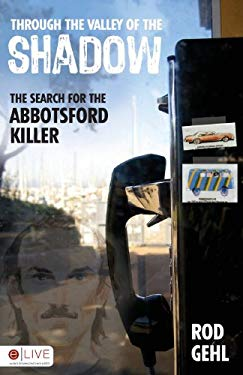 Through the Valley of the Shadow: The Search for the Abbotsford Killer 9781606963142