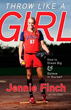 Throw Like a Girl: How to Dream Big & Believe in Yourself 9781600785603