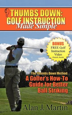 Thumbs Down: Golf Instruction Made Simple 9781600374456