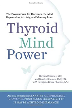 Thyroid Mind Power: The Proven Cure for Hormone-Related Depression, Anxiety, and Memory Loss 9781605292786