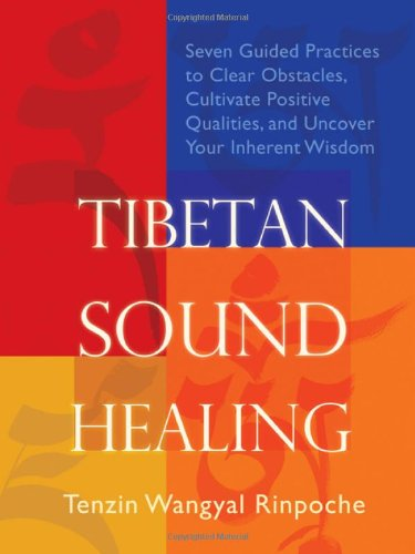 Tibetan Sound Healing: Seven Guided Practices to Clear Obstacles, Cultivate Positive Qualities, and Uncover Your Inherent Wisdom [With CD (Audio)] 9781604070958