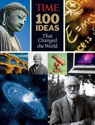 Time: 100 Ideas That Changed the World: History's Greatest Breakthroughs, Inventions, and Theories 9781603201704