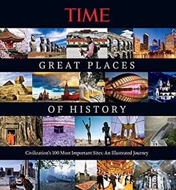 Great Places of History: Civilization's 100 Most Important Sites: An Illustrated Journey 9781603201964