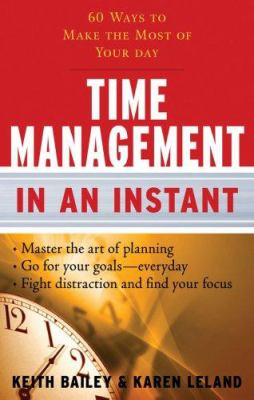 Time Management in an Instant: 60 Ways to Make the Most of Your Day 9781601630148