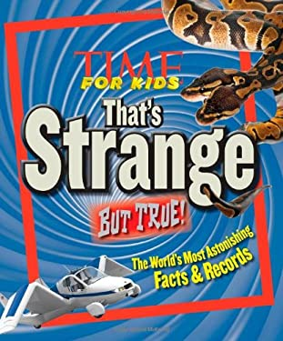 Time for Kids That's Strange But True!: The World's Most Astonishing Facts and Records