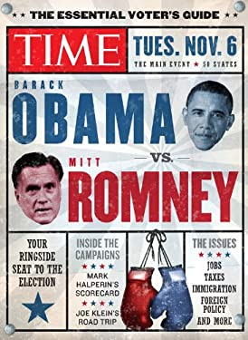 Time the Essential Voter's Guide: Obama vs. Romney: Your Ringside Seat to the 2012 Election 9781603209564