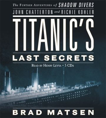 Titanic's Last Secrets: The Further Adventures of Shadow Divers 9781600241857