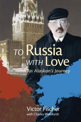 To Russia with Love: An Alaskan's Journey 9781602231399