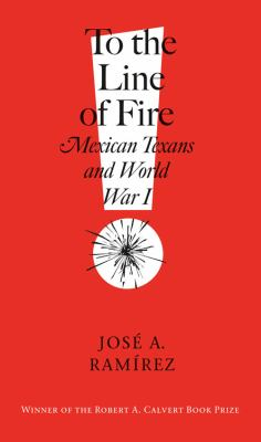 To the Line of Fire!: Mexican Texans and World War I 9781603441360