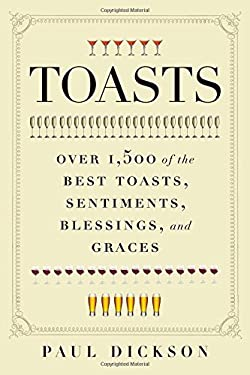 Toasts: Over 1,500 of the Best Toasts, Sentiments, Blessings, and Graces 9781608190652