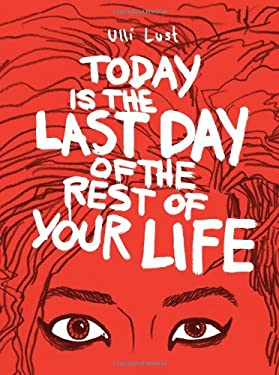 Today Is the Last Day of the Rest of Your Life 9781606995570