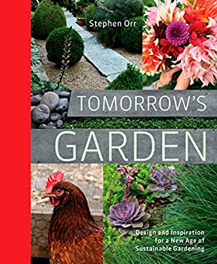 Tomorrow's Garden: Design and Inspiration for a New Age of Sustainable Gardening 9781605294681