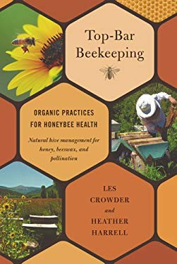 Top-Bar Beekeeping: Organic Practices for Honeybee Health 9781603584616