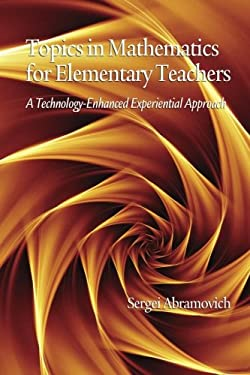Topics in Mathematics for Elementary Teachers: A Technology-Enhanced Experiential Approach (PB) 9781607524601