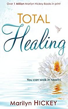 Total Healing: You Can Walk in Health 9781603742672