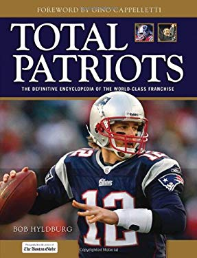 Total Patriots: The Definitive Encyclopedia of the World-Class Franchise 9781600780998