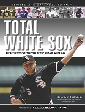 Total White Sox: The Definitive Encyclopedia of the Chicago White Sox 9781600784040
