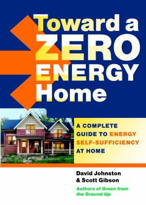 Toward a Zero Energy Home: A Complete Guide to Energy Self-Sufficiency at Home 9781600851438