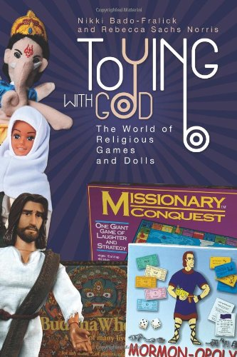 Toying with God: The World of Religious Games and Dolls 9781602581814