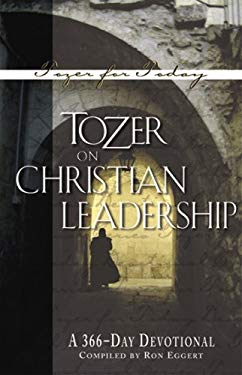 Tozer on Christian Leadership: A 366-Daily Devotional 9781600661204