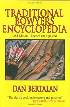 Traditional Bowyers Encyclopedia: The Bowhunting and Bowmaking World of the Nation's Top Crafters of Longbows and Recurves 9781602390461
