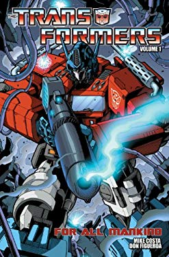 The Transformers, Volume 1: For All Mankind 9781600106842