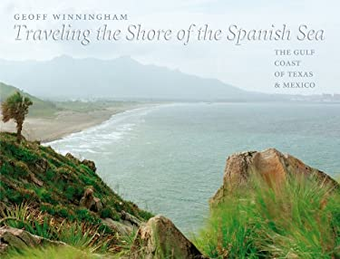 Traveling the Shore of the Spanish Sea: The Gulf Coast of Texas & Mexico 9781603441612