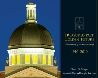 Treasured Past, Golden Future: The Centennial History of the University of Southern Mississippi 9781604734638