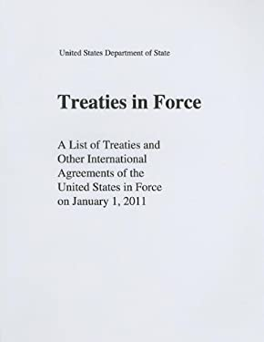 Treaties in Force: A List of Treaties and Other International Agreements of the United States in Force on January 1, 2011 9781601758453