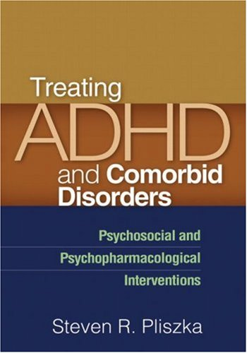 Treating ADHD and Comorbid Disorders: Psychosocial and Psychopharmacological Interventions 9781606232668