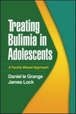 Treating Bulimia in Adolescents: A Family-Based Approach 9781606233511