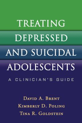 Treating Depressed and Suicidal Adolescents: A Clinician's Guide 9781606239575