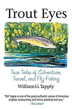 Trout Eyes: True Tales of Adventure, Travel, and Fly-Fishing 9781602390485