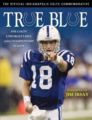 True Blue: The Colts Unforgettable 2006 Championship Season 9781600780332