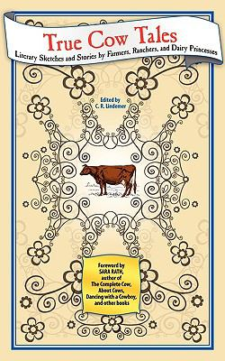 True Cow Tales: Literary Sketches and Stories by Farmers, Ranchers, and Dairy Princesses 9781608440610