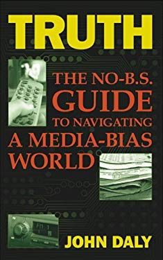 Truth: The No-Bs Guide to Navigating a Media-Bias World 9781600080142