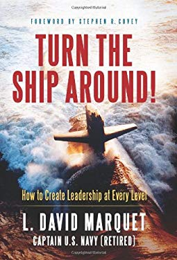 Turn the Ship Around!: How to Create Leadership at Every Level 9781608323746