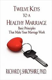 Twelve Keys to a Healthy Marriage: Basic Principles That Make Your Marriage Work 7414371