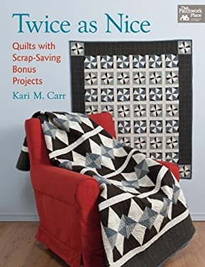Twice as Nice: Quilts with Scrap-Saving Companion Projects 9781604681765