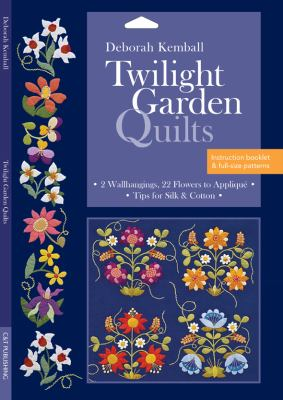 Twilight Garden Quilts: 2 Wallhangings, 22 Flowers to Applique, Tips for Silk & Cotton 9781607054825