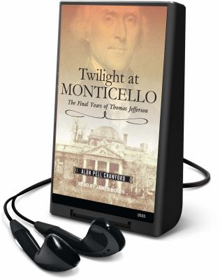 Twilight at Monticello: The Final Years of Thomas Jefferson [With Headphones] 9781605149707