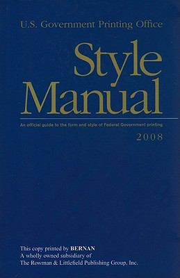 U.S. Government Printing Office Style Manual: An Official Guide to the Form and Style of Federal Government Printing 9781601757852