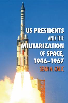 US Presidents and the Militarization of Space, 1946-1967 9781603446914