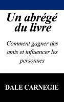 Un Abr G Du Livre: Comment Gagner Des Amis Et Influencer Les Personnes 9781607963837