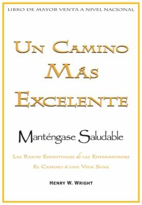 Un Camino Mas Excelente Para Mantenerse Saludable = A More Excellent Way to Maintain Health 9781603741613